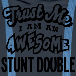 stunt double trust me i am an awesome - Men's Premium Hoodie