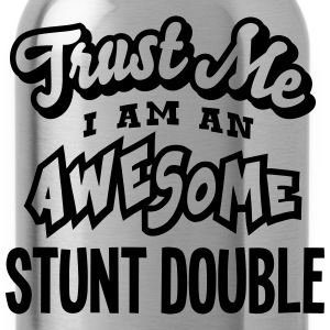 stunt double trust me i am an awesome - Gourde