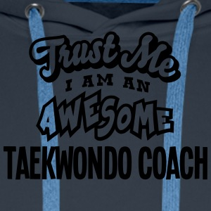 taekwondo coach trust me i am an awesome - Sweat-shirt à capuche Premium pour hommes