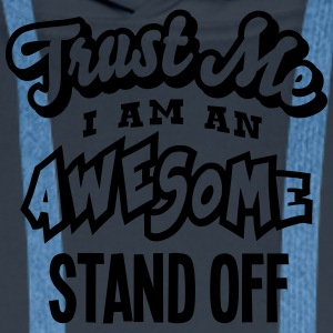 stand off trust me i am an awesome - Men's Premium Hoodie