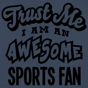 sports fan trust me i am an awesome - T-shirt manches longues Premium Homme