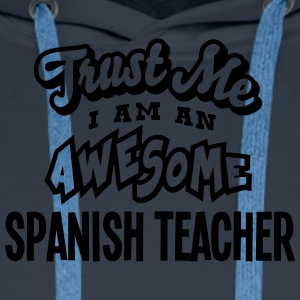spanish teacher trust me i am an awesome - Men's Premium Hoodie