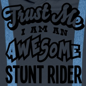 stunt rider trust me i am an awesome - Men's Premium Hoodie