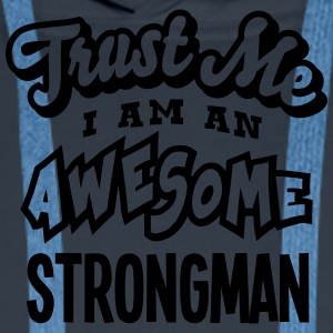 strongman trust me i am an awesome - Men's Premium Hoodie