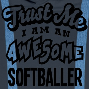 softballer trust me i am an awesome - Men's Premium Hoodie