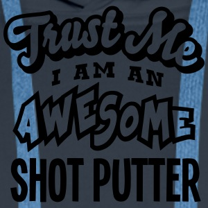shot putter trust me i am an awesome - Men's Premium Hoodie