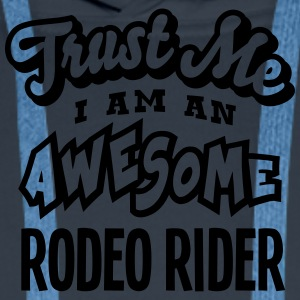 rodeo rider trust me i am an awesome - Men's Premium Hoodie