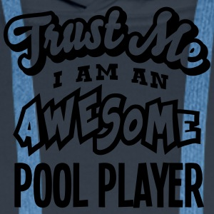 pool player trust me i am an awesome - Men's Premium Hoodie