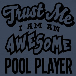 pool player trust me i am an awesome - T-shirt manches longues Premium Homme