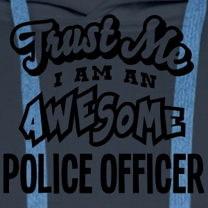 police officer trust me i am an awesome - Men's Premium Hoodie