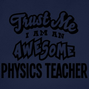 physics teacher trust me i am an awesome - Baseball Cap