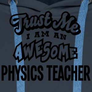 physics teacher trust me i am an awesome - Men's Premium Hoodie