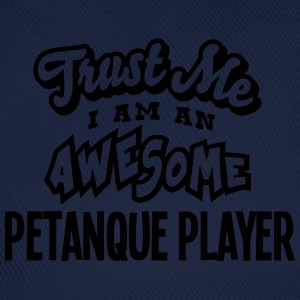 petanque player trust me i am an awesome - Baseball Cap