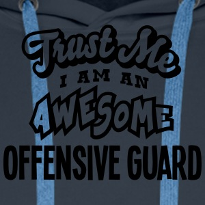offensive guard trust me i am an awesome - Men's Premium Hoodie