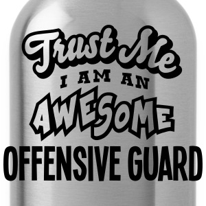 offensive guard trust me i am an awesome - Water Bottle