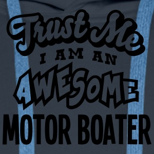 motor boater trust me i am an awesome - Men's Premium Hoodie
