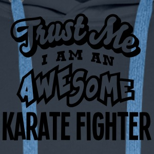 karate fighter trust me i am an awesome - Men's Premium Hoodie