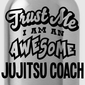 jujitsu coach trust me i am an awesome - Gourde