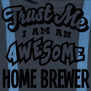home brewer trust me i am an awesome - Men's Premium Hoodie
