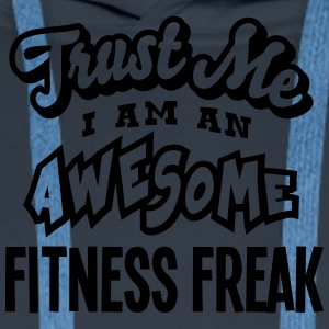 fitness freak trust me i am an awesome - Men's Premium Hoodie