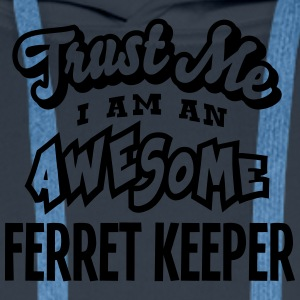 ferret keeper trust me i am an awesome - Men's Premium Hoodie