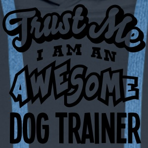 dog trainer trust me i am an awesome - Men's Premium Hoodie