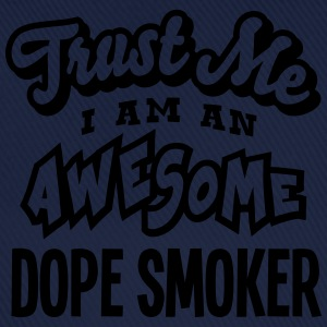 dope smoker trust me i am an awesome - Baseball Cap