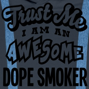 dope smoker trust me i am an awesome - Men's Premium Hoodie