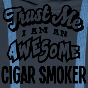 cigar smoker trust me i am an awesome - Men's Premium Hoodie