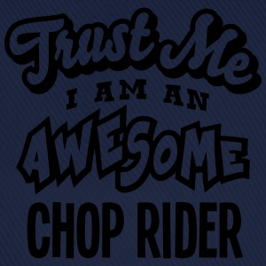 chop rider trust me i am an awesome - Baseball Cap