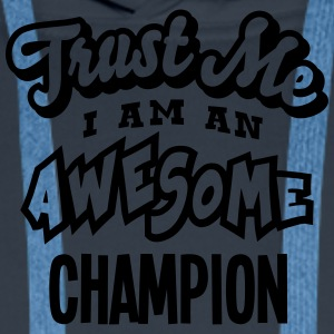 champion trust me i am an awesome - Men's Premium Hoodie