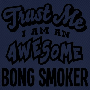 bong smoker trust me i am an awesome - Baseball Cap