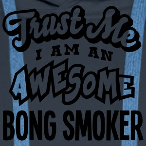 bong smoker trust me i am an awesome - Men's Premium Hoodie