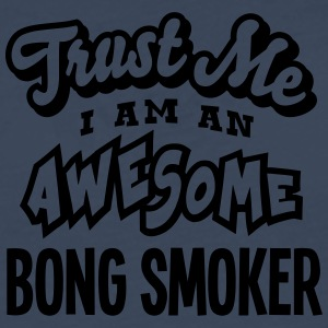 bong smoker trust me i am an awesome - Men's Premium Longsleeve Shirt