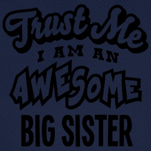 big sister trust me i am an awesome - Baseball Cap
