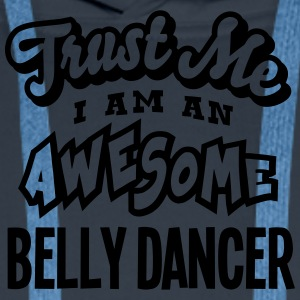 belly dancer trust me i am an awesome - Men's Premium Hoodie