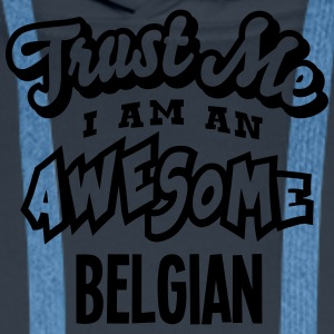 belgian trust me i am an awesome - Men's Premium Hoodie