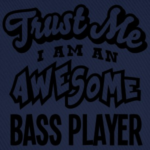 bass player trust me i am an awesome - Baseball Cap