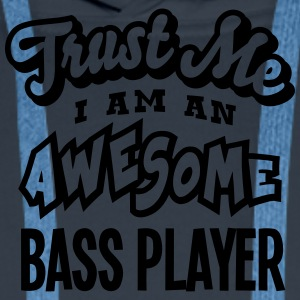 bass player trust me i am an awesome - Men's Premium Hoodie