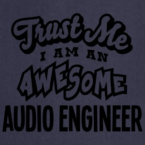 audio engineer trust me i am an awesome - Cooking Apron