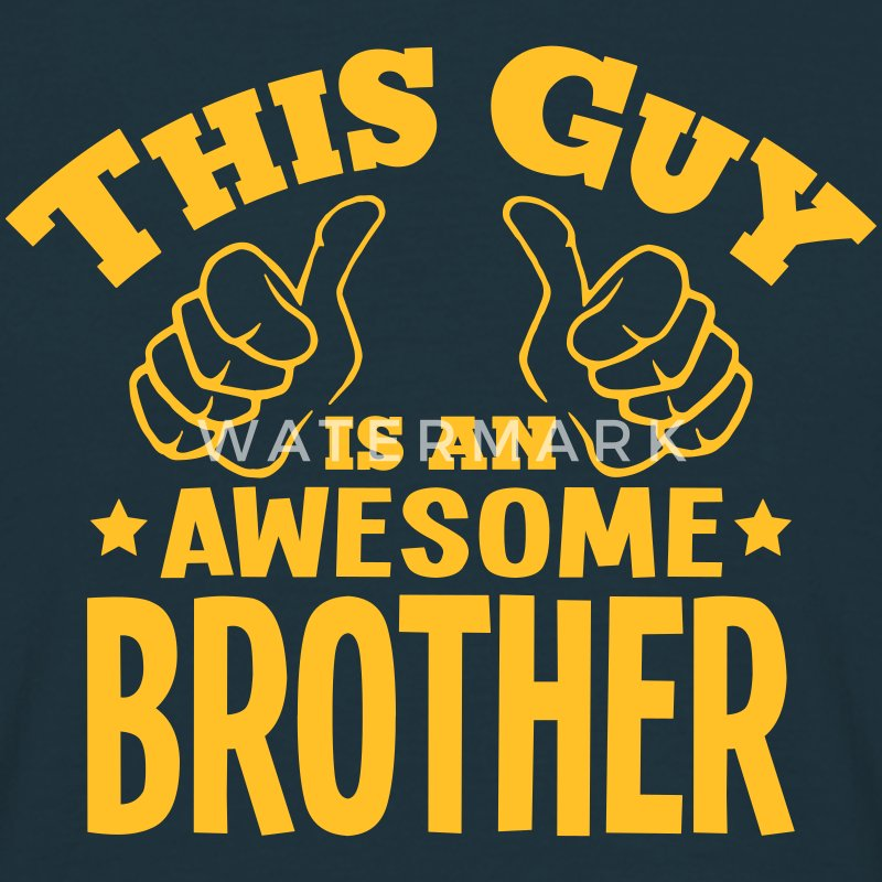 this guy is an awesome brother - Men's T-Shirt