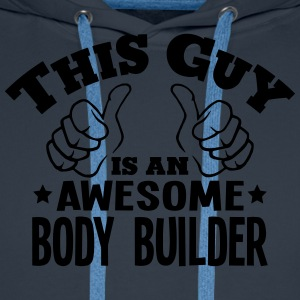 this guy is an awesome body builder - Men's Premium Hoodie