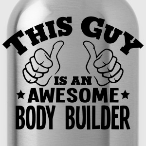 this guy is an awesome body builder - Water Bottle