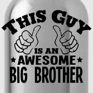 this guy is an awesome big brother - Water Bottle