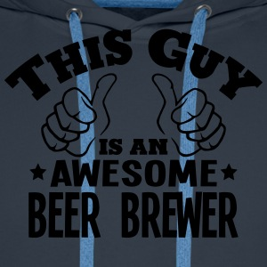 this guy is an awesome beer brewer - Men's Premium Hoodie