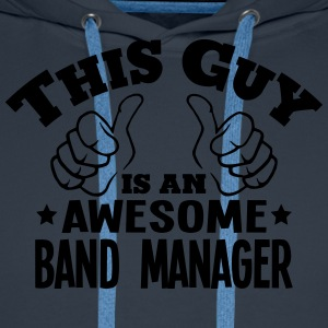 this guy is an awesome band manager - Men's Premium Hoodie