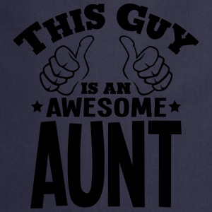 this guy is an awesome aunt - Cooking Apron