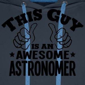 this guy is an awesome astronomer - Men's Premium Hoodie