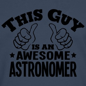 this guy is an awesome astronomer - Men's Premium Longsleeve Shirt
