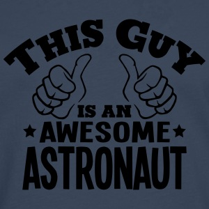 this guy is an awesome astronaut - Men's Premium Longsleeve Shirt